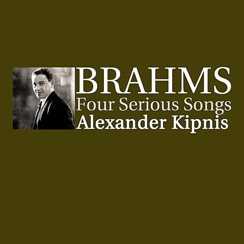 Brahms Four Serious Songs by Alexander Kipnis