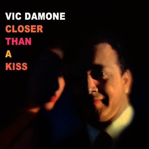 Closer Than A Kiss by Vic Damone