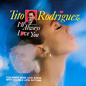 I'll Always Love You by Tito Rodriguez