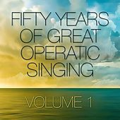 Fifty Years Of Great Operatic Singing Volume 1 by Various Artists