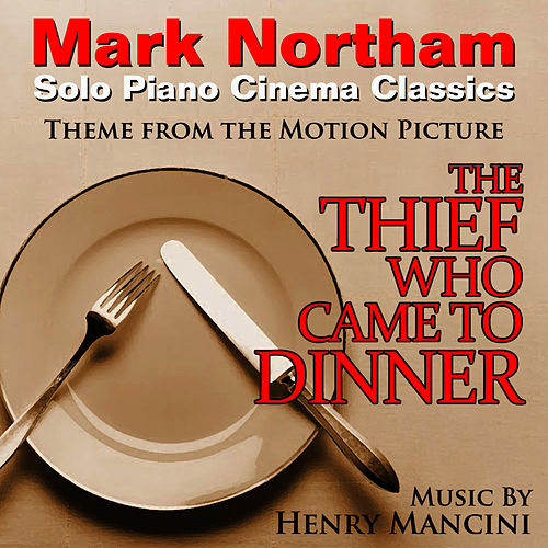 The Thief Who Came To Dinner - Theme for Solo Piano (Henry Mancini) by Mark Northam
