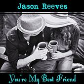 You're My Best Friend - Single by Jason Reeves