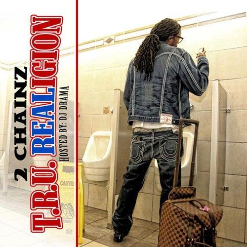 T.R.U. Realigion (Hosted By DJ Drama) by 2 Chainz