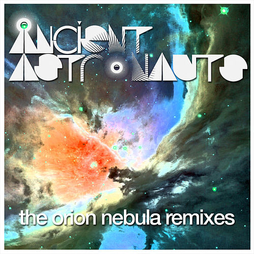 The Orion Nebula Remixes by Ancient Astronauts