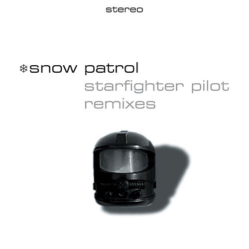 Starfighter Pilot (Remixes) by Snow Patrol