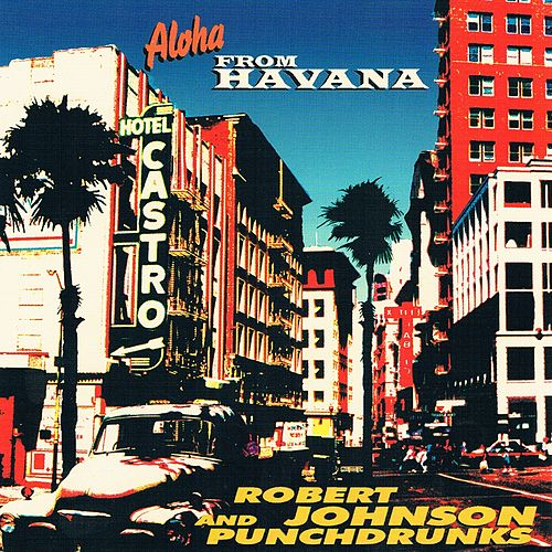Aloha from Havana by Robert Johnson and Punchdrunks