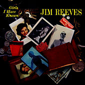 Girls I Have Known by Jim Reeves