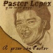 A Gozar Con Pastor by Pastor Lopez