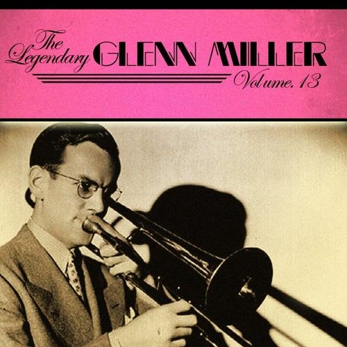 The Legendary Glenn Miller Volume 13 by Glenn Miller