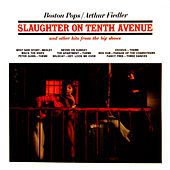 Slaughter On Tenth Avenue And Other Hits From The Big Shows by Boston Pops Orchestra