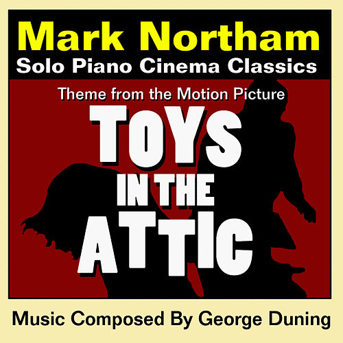 Toys In The Attic - Theme from the Motion Picture for Solo Piano (George Duning) by Mark Northam