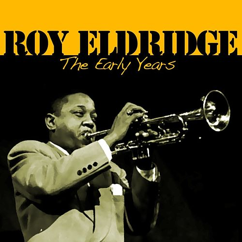 The Early Years by Roy Eldridge