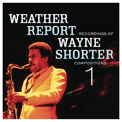 Weather Report Recordings Of Wayne Shorter Compositions 1 by Weather Report