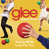 Saving All My Love For You (Glee Cast Version) by Glee Cast