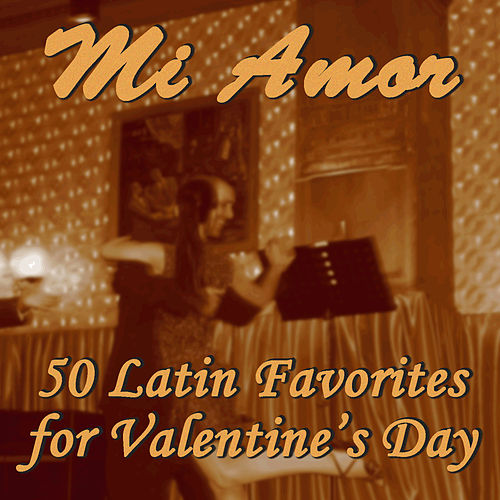 Mi Amor: 50 Latin Favorites for Valentine's Day by Various Artists