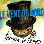 Tromper Le Temps by Le Vent du Nord