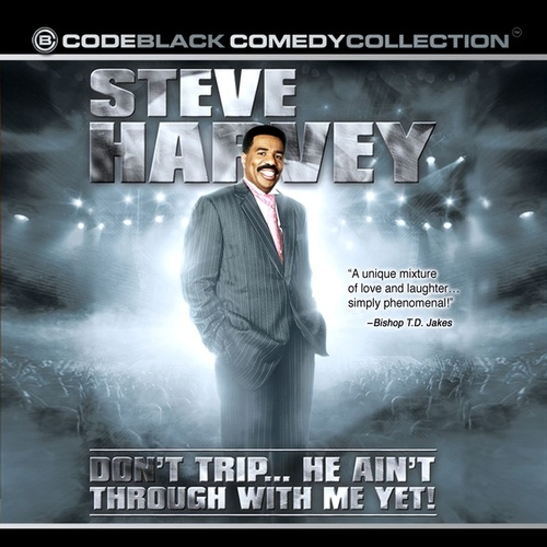 Don't Trip... He Ain't Through With Me Yet! by Steve Harvey