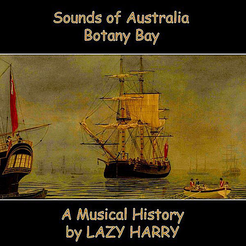 Sounds of Australia-Botany Bay A Musical History by Lazy Harry