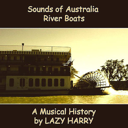 Sounds of Australia-River Boats A Musical History by Lazy Harry