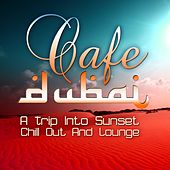 Cafe Dubai, a Trip Into Sunset Lounge (The Best in Chill Out and Dessert Feelings) by Various Artists