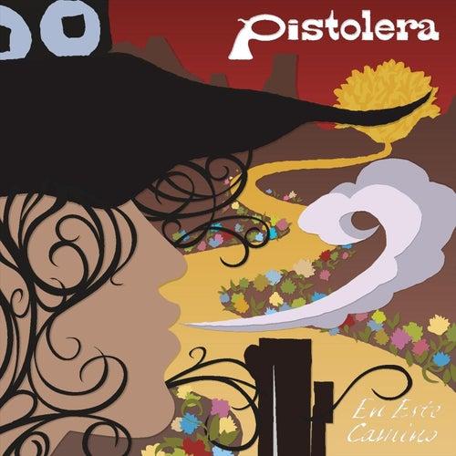 En Este Camino by Pistolera