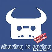 Sharing Is Caring (Google+) by Dan Bull