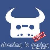 Sharing Is Caring (Google+ Acapella) by Dan Bull