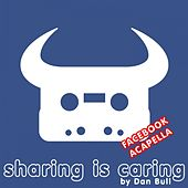 Sharing Is Caring (Facebook Acapella) by Dan Bull