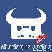 Sharing Is Caring (Twitter Acapella) by Dan Bull
