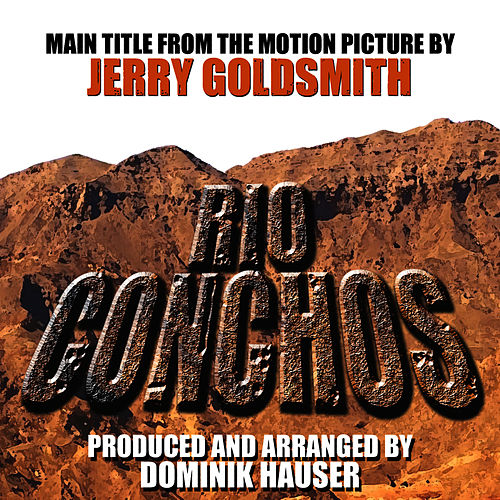 Rio Conchos - Main Title from the Motion Picture (Jerry Goldsmith) by Dominik Hauser
