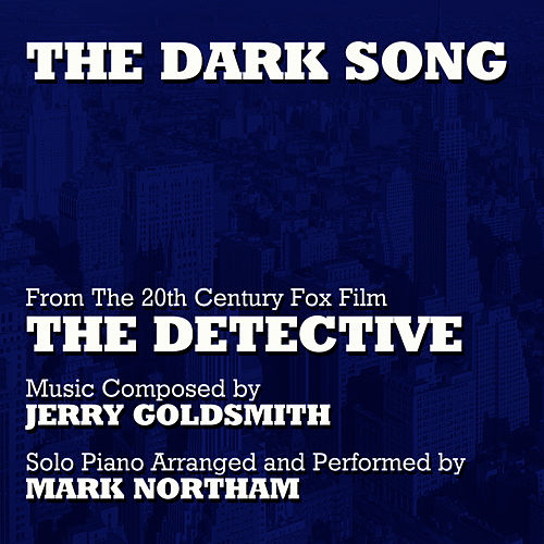 The Dark Song (Solo Piano Version) - from the 20th Century Fox Motion Picture 'The Detective' (Jerry Goldsmith) by Mark Northam