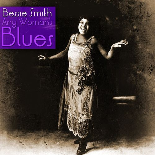 Any Woman's Blues by Bessie Smith
