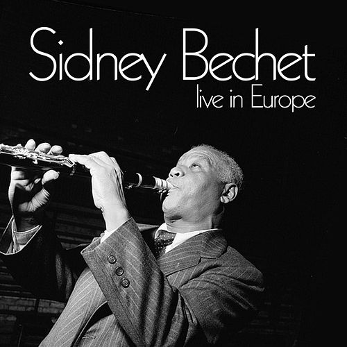 Live In Europe by Sidney Bechet