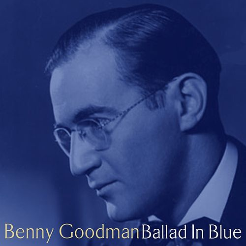 Ballad In Blue by Benny Goodman