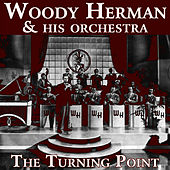 The Turning Point by Woody Herman