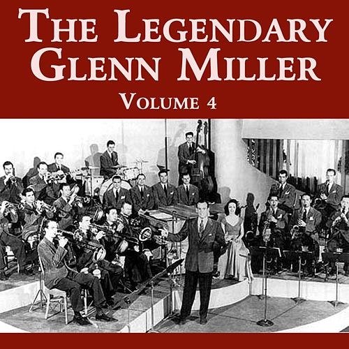 The Legendary Glenn Miller Volume 4 by Glenn Miller
