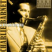 Make Believe Ballroom by Charlie Barnet & His Orchestra