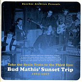 Take the Brain Train to the Thrid Eye: Bud Mathis' Sunset Trip, 1963-1967 by Various Artists