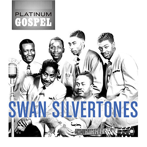 Platinum Gospel: The Swan Silvertones by The Swan Silvertones