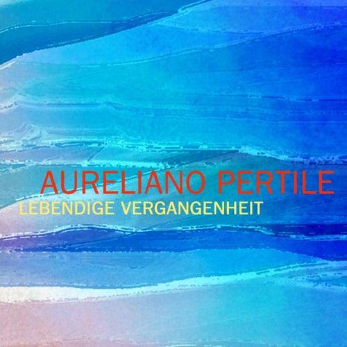 Lebendige Vergangenheit by Aureliano Pertile
