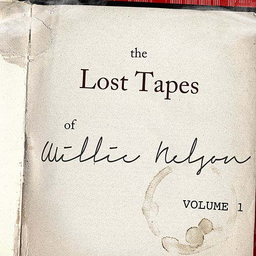 The Willie Nelson Lost Tapes, Vol. 1 by Willie Nelson
