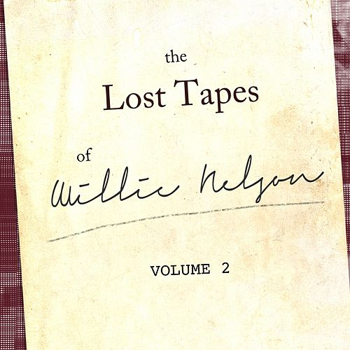 The Willie Nelson Lost Tapes, Vol. 2 by Willie Nelson