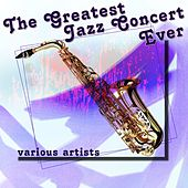 The Greatest Jazz Concert Ever by Various Artists