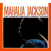The World's Greatest Gospel Singer by Mahalia Jackson