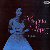 Canta Virginia Lopez by Virginia Lopez