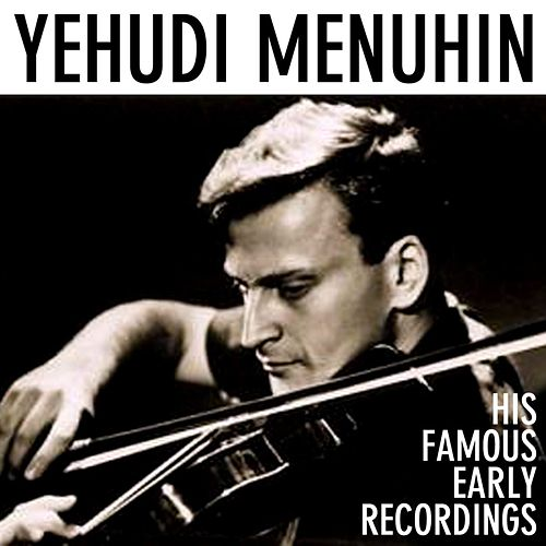 His Famous Early Recordings by Yehudi Menuhin