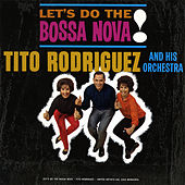 Let's Do The Bossa Nova by Tito Rodriguez