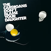 Don't Blame Your Daughter (Diamonds) von The Cardigans