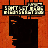 Don't Let Me Be Misunderstood by DJ Party