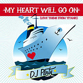 My Heart Will Go On (Love Theme From Titanic) by DJ Party